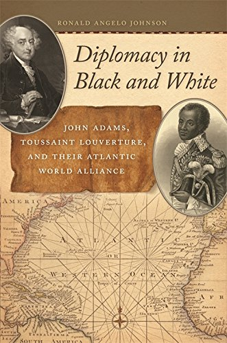 Diplomacy in Black and White: John Adams, Toussaint Louverture, and Their Atlantic World Alliance (Race in the Atlantic