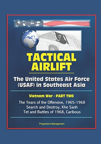 Download Tactical Airlift: The United States Air Force (USAF) in Southeast Asia - Vietnam War - Part Two: The Years of the Offensive, 1965-1968, Search and Destroy, Khe Sanh, Tet and Battles of 1968, Caribous ebook
