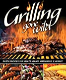 Grilling Gone Wild: Zesty Recipes for Meats, Mains, Marinades & More!! by Peg Couch