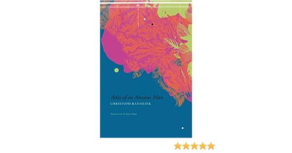 Atlas Of An Anxious Man By Christoph Ransmayr