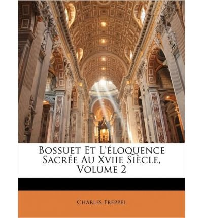 Read Online Bossuet Et L'Loquence Sacre Au Xviie Sicle, Volume 2 (Paperback)(French) - Common pdf