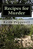 Recipes for Murder, Keith C. Pepperell, 1483977633