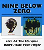 Live At The Marquee/Don`T Point Your Finger /  Nine Below Zero