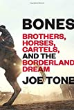 Bones: Brothers, Horses, Cartels, and the Borderland Dream