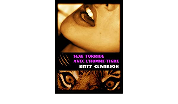 Sexe torride avec lhomme-tigre (French Edition) - Kindle edition by Kitty Clarkson. Literature & Fiction Kindle eBooks @ Amazon.com.