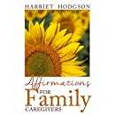 Affirmations for Family Caregivers: Words of Comfort, Energy, & Hope (The Family Caregivers Series)