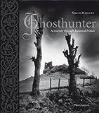 Ghosthunter: A Journey through Haunted France by Simon Marsden (2006-10-10)
