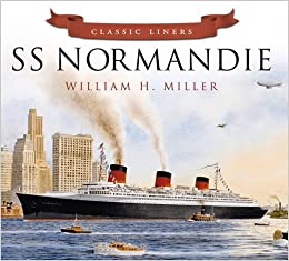 SS Normandie (Classic Liners) by William H. Miller (2013-12-01)