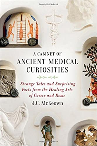 A cabinet of ancient medical curiosities : strange tales and surprising facts from the healing arts of Greece and Rome