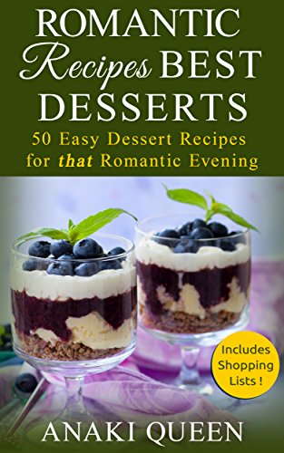 Romantic Recipes for Two: Best Desserts: Cooking for Two: 50 Easy Dessert Recipes for That Special Evening
