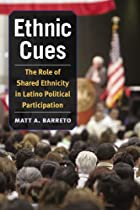 Ethnic Cues: The Role of Shared Ethnicity in Latino Political Participation (The Politics of Race and Ethnicity)