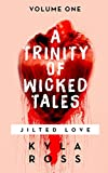 A Trinity of Wicked Tales: Volume One- Jilted Love