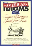 American Idioms and Some Phrases Just for Fun, Edward Swick, 0764108077