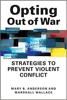 Opting Out of War: Strategies to Prevent Violent Conflict by Mary B. Anderson (2012-11-06)
