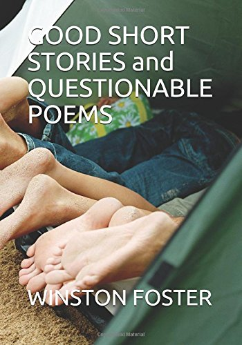 GOOD SHORT STORIES and QUESTIONABLE POEMS