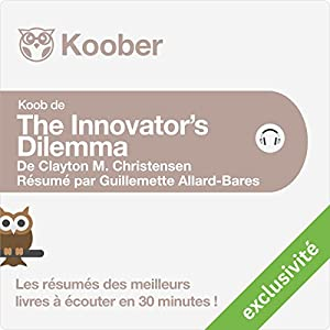 Résumé : The Innovator's Dilemma de Clayton M. Christensen | Livre audio