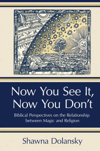 Now You See It, Now You Don't: Biblical Perspectives on the Relationship Between Magic and Religion