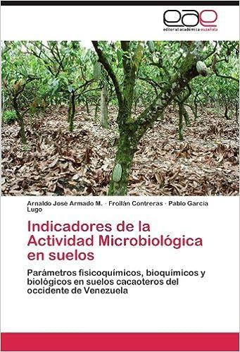 Indicadores de la Actividad Microbiológica en suelos: Parámetros fisicoquímicos, bioquímicos y biológicos en suelos cacaoteros del occidente de Venezuela ...