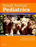 Small Animal Pediatrics - Text and VETERINARY CONSULT Package : The First 12 Months of Life, Peterson, Michael E. and Kutzler, Michelle, 1437700063