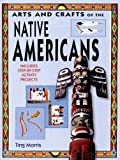 Arts and Crafts of the Native Americans, Ting Morris, 1583409165