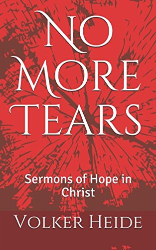 No More Tears: Sermons of Hope in Christ