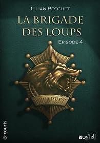 La Brigade des loups, Episode 4 par Lilian Peschet