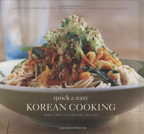 Quick & Easy Korean Cooking: More Than 70 Everyday Recipes (Gourmet Cook Book Club Selection (Paperback)) by Cecilia Hae-Jin Lee