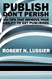 Publish Don't Perish, Robert N. Lussier, 161735113X