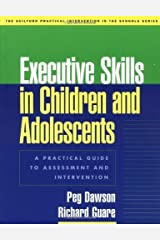 Executive Skills in Children and Adolescents: A Practical Guide to Assessment and Intervention (Guilford Practical Intervention in the Schools) by Peg Dawson (2003-09-26) Paperback