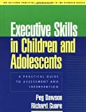 img - for Executive Skills in Children and Adolescents: A Practical Guide to Assessment and Intervention (Guilford Practical Intervention in the Schools) by Peg Dawson (2003-09-26) book / textbook / text book