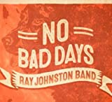 No Bad Days Ray Johnston Band