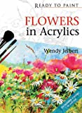 Flowers in Acrylics, Wendy Jelbert, 1844484254