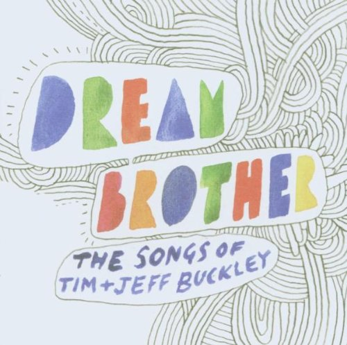 Dream Brother: the Songs of Tim & Jeff Buckley ()