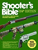 Shooter?s Bible, 104th Edition: The World's Bestselling Firearms Reference