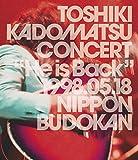 """TOSHIKI KADOMATSU CONCERT """"He is Back"""" 1998.05.18 日本武道館 [DVD]"""