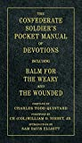 The Confederate Soldier's Pocket Manual of Devotions: Including Balm for the Weary and the Wounded by  Charles Todd Quintard in stock, buy online here