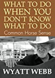 What to Do When You Don't Know What to Do, Wyatt Webb, 1401907903