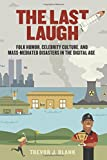 The Last Laugh: Folk Humor, Celebrity Culture, and Mass-Mediated Disasters in the Digital Age (Folklore Studies in a Multicultural World)