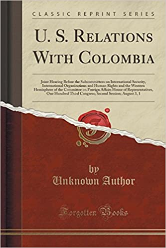 Book U. S. Relations With Colombia: Joint Hearing Before the Subcommittees on International Security, International Organizations and Human Rights and the ... of Representatives, One Hundred Third Congre