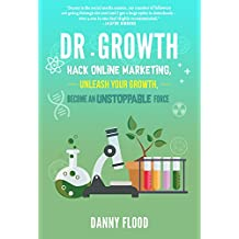 Dr Growth: Hack Online Marketing, Unleash Your Growth, Become an Unstoppable Force