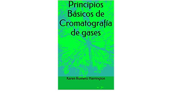 Principios Básicos de Cromatografía de gases eBook: Karen Romero Harrington: Amazon.es: Tienda Kindle