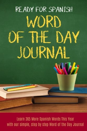 Ready For Spanish Word Of The Day Journal: Learn 365 More Spanish Words This Year with our simple step by step word of the day journal ()