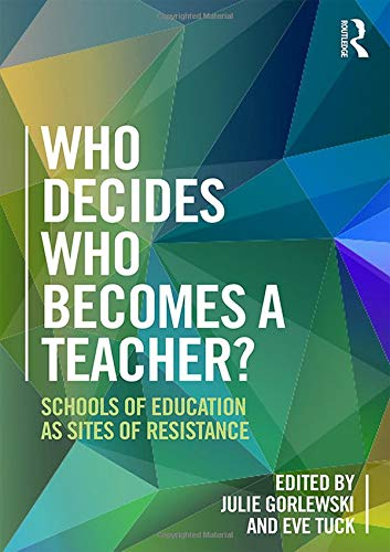Who Decides Who Becomes a Teacher?: Schools of Education as Sites of Resistance