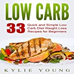 Low Carb: 33 Quick and Simple Low Carb Diet Weight Loss Recipes for Beginners | Kylie Young
