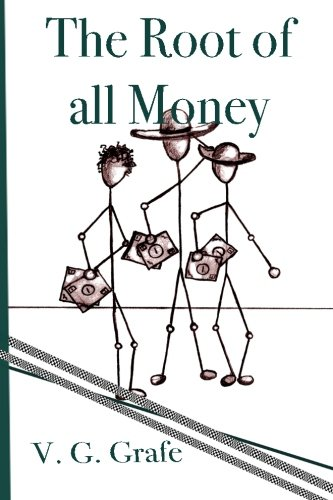 The Root of All Money: What money is, how it gets its power, and how that power can abuse us