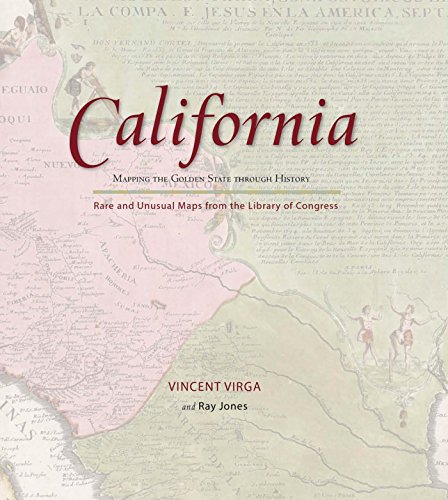 California: Mapping the Golden State through History: Rare and Unusual Maps from the Library of Congress (Mapping the States through History)