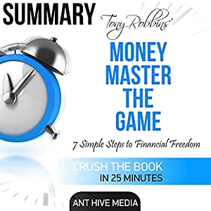 Summary: Tony Robbins' Money Master the Game: 7 Simple Steps to Financial Freedom Audiobook