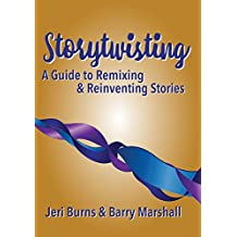 Storytwisting: A Guide to Remixing and Reinventing Traditional Stories