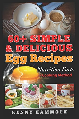 60+ Simple & Delicious Egg Recipes: Nutrition Facts + Cooking Method by KENNY HAMMOCK
