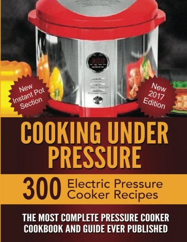 Cooking Under Pressure: The Most Complete Pressure Cooker Co